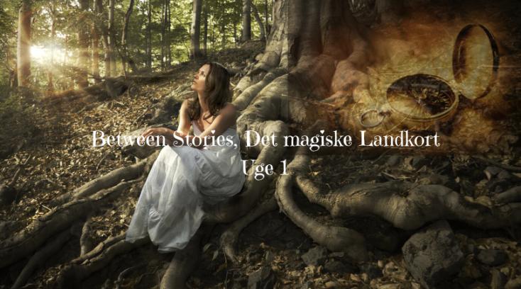 Between Stories_Det magiske landkort_uge1